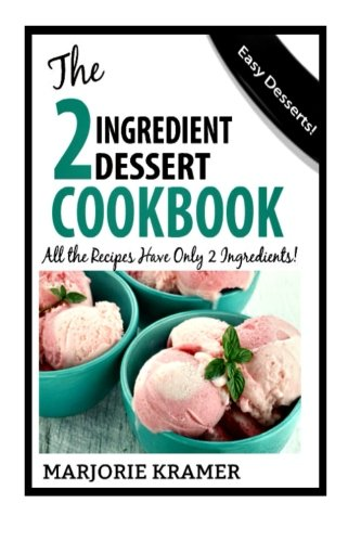 The 2-Ingredient Dessert Cookbook: All the recipes have only 2 ingredients!