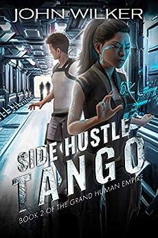 Side Hustle Tango (The Grand Human Empire Book 2) by [John Wilker]