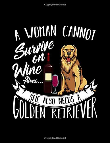 A Woman Cannot Survive On Wine Alone She Also Need A Golden Retriever: Ruled Lined & Blank Paper Notebook and Diary to Write In / 120 Pages / 8.5