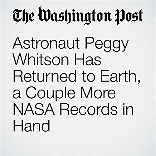 Astronaut Peggy Whitson Has Returned to Earth, a Couple More NASA Records in Hand copertina