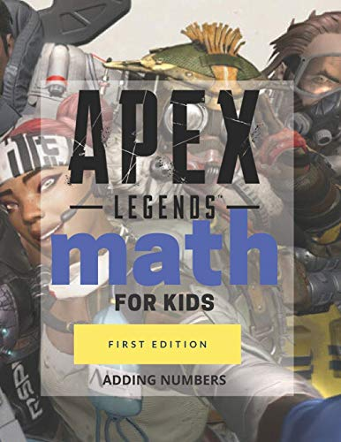Apex Legends Math for Kids - Adding Numbers: Homeschooling Activity Math Book   With Your Favorite Apex Legends Characters