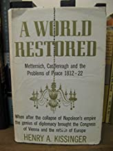 A World Restored: Metternich, Castlereagh and The Problems of Peace 1812-22