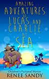 Amazing Adventures Of Lucas and Charlie at Sea: Children's Fictional Series (Stories about Sea,Sea Stories and Myths,Sea Captain Stories) (English Edition)