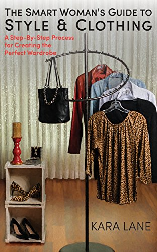 The Smart Woman's Guide to Style & Clothing: A Step-By-Step Process for Creating...