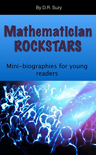 Mathematician ROCKSTARS: Mini-biographies of mathematicians for young readers (English Edition)