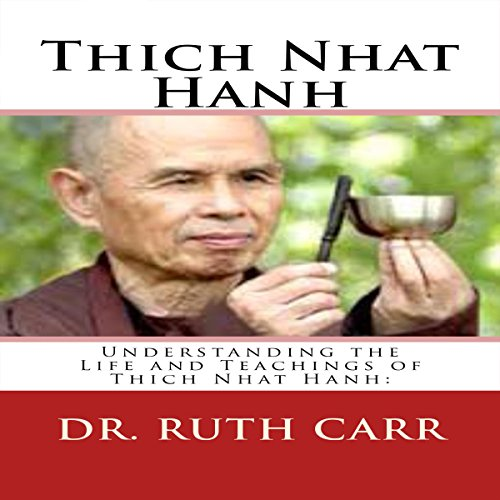 Thich Nhat Hanh: Understanding the Life and Teachings of Thich Nhat Hanh: The Zen Buddhist Monk Who Traveled the World in Exile While Spreading His Message of Love, Peace, and Understanding audiobook cover art