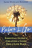 Before I Go: The Essential Guide to Creating a Good End of Life Plan