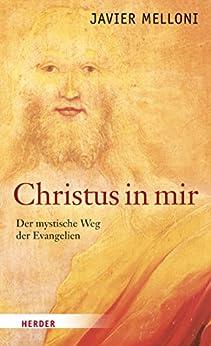 Christus in mir: Der mystische Weg der Evangelien (German Edition) by [Javier Melloni, Christina Knüllig, Bruno Kern]