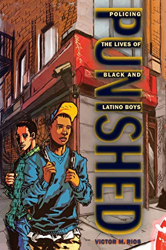 Compare Textbook Prices for Punished: Policing the Lives of Black and Latino Boys New Perspectives in Crime, Deviance, and Law, 7  ISBN 9780814776384 by Rios, Victor M.