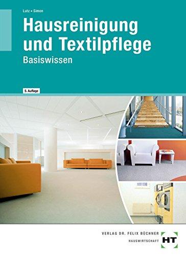 Hausreinigung und Textilpflege: Basiswissen für die Berufsvorbereitung in der Hauswirtschaft: Für die Ausbildung zur Hauswirtschaftshelferin/zum Hauswirtschafthelfer sowie zur Servicekraft