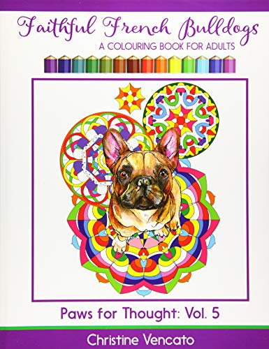 Faithful French Bulldogs: A Frenchie Dog Colouring Book for Adults (Paws for Thought) (Volume 5)