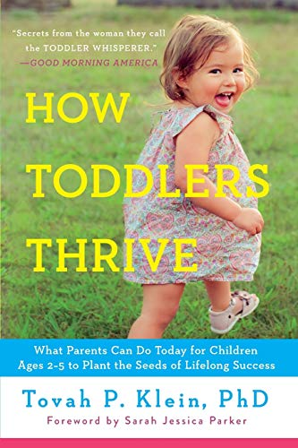 How Toddlers Thrive: What Parents Can Do Today for Children Ages 2-5 to Plant the Seeds of Lifelong