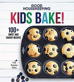Good Housekeeping Kids Bake!: 100+ Sweet and Savory Recipes (Good Housekeeping Kids Cookbooks Book 2) by [Susan Westmoreland]
