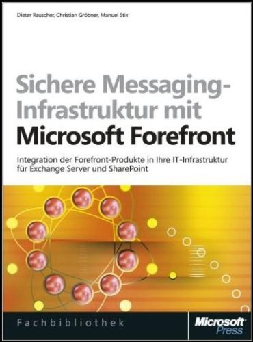 Sichere Messaging-Infrastruktur mit Microsoft Forefront: Integration der Forefront-Produkte in Ihre vorhandene IT-Infrastruktur, vereinfachte ... für Exchange Server und SharePoint