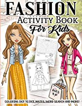 Fashion Activity Book for Kids Ages 4-8: A Fun Kid Workbook Game For Girls Learning, Fashion Style Coloring, Outfits Dot T...