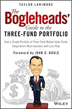 The Bogleheads' Guide to the Three-Fund Portfolio: How a Simple Portfolio of Three Total Market Index Funds Outperforms Mo...