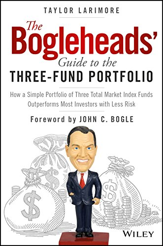 The Bogleheads' Guide to the Three-Fund Portfolio: How a Simple Portfolio of Three Total Market Index Funds Outperforms Most Investors with Less Risk