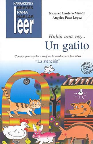 Había una vez... Un Gatito. Cuentos para ayudar a mejorar la conducta de los niños (Narraciones breves para hablar, leer y hacer)
