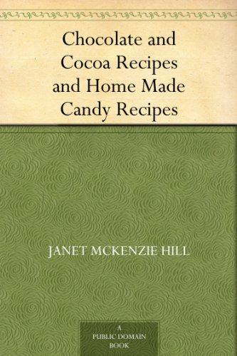 Chocolate and Cocoa Recipes and Home Made Candy Recipes by [Janet McKenzie Hill, Maria Parloa]