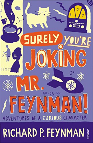 Surely You're Joking Mr Feynman: Adventures of a Curious Character as Told...