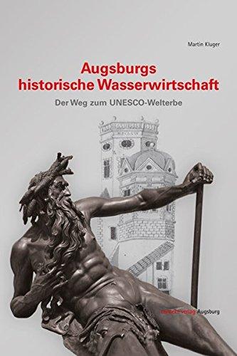 Augsburgs historische Wasserwirtschaft: Der Weg zum UNESCO-Welterbe