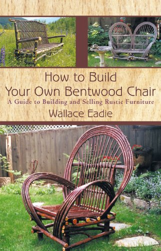 How to Build Your Own Bentwood Chair: A Guide to Building and Selling Rustic Furniture (English Edition)