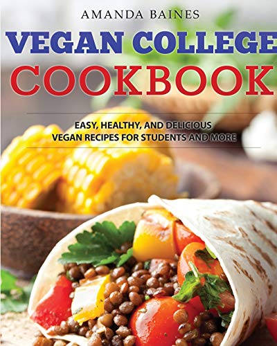 Vegan College Cookbook: Easy, Healthy, and Delicious Vegan Recipes for Students and More