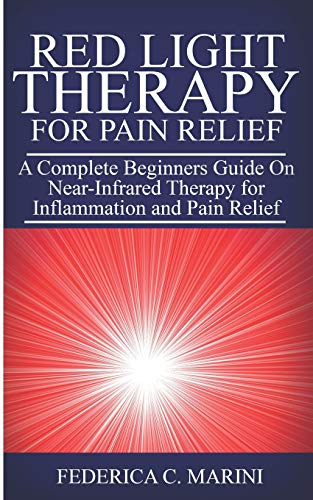 For Sale! Red Light Therapy for Pain Relief: A Complete Beginners Guide On near-infrared therapy for...