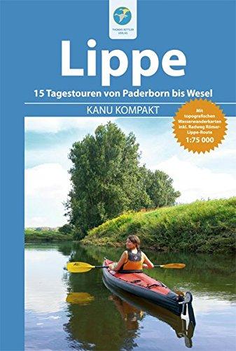 Kanu Kompakt Lippe: 15 Tagestouren von Paderborn bis Wesel mit topografischen Wasserwanderkarten: 15 Tagestouren mit topografischen Wasserwanderkarten
