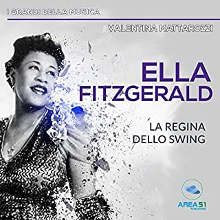 Ella Fitzgerald     La regina dello swing              Di:                                                                                                                                 Valentina Mattarozzi                               Letto da:                                                                                                                                 Valentina Mattarozzi                      Durata:  29 min     16 recensioni     Totali 4,5