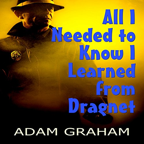 All I Needed to Know I Learned from Dragnet audiobook cover art