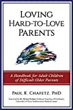 Loving Hard-to-Love Parents: A Handbook for Adult Children of Difficult Older Parents