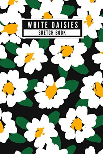 White Daisies - Sketch Book: Beautiful Cute White Daisy Flower Pattern Floral Blank Sketch Book for Drawing, Painting, Crayon Coloring, Doodling and more - [120 Pages, 6X9 Inches, Matte Finish Cover]