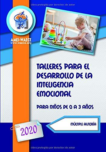 Talleres para el desarrollo de la inteligencia emocional 2020: Para niños de 0 a 3 años (Biblioteca AMEI-WAECE)