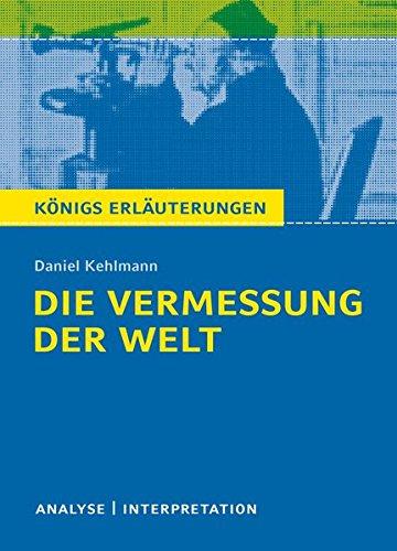 Die Vermessung der Welt von Daniel Kehlmann.: Textanalyse und Interpretation mit ausführlicher Inhaltsangabe und Abituraufgaben mit Lösungen (Königs Erläuterungen und Materialien, Band 490)
