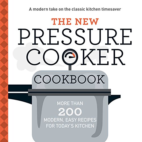 The New Pressure Cooker Cookbook: More Than 200 Fresh, Easy Recipes for...