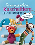Schmuseweiche Kuscheltiere & Lieblingspuppen: zum Stricken & Häkeln