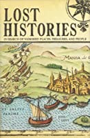 Lost Histories: Exploring the World's Most Famous Mysteries 0760792224 Book Cover