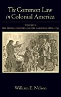 The Common Law in Colonial America: Volume II: The Middle Colonies and the Carolinas, 1660-1730 by William E. Nelson(2012-12-06)