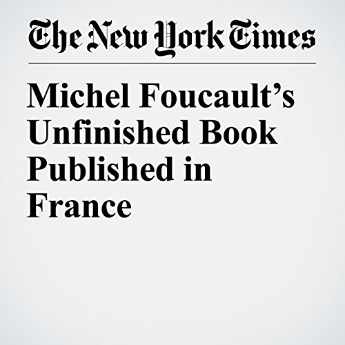 Michel Foucault's Unfinished Book Published in France audiobook cover art