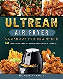 Ultrean Air Fryer Cookbook for Beginners: 550 Easy-to-Prepare Recipes for Fast and Healthy Meals