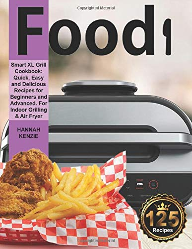 Food i Smart XL Grill Cookbook: Quick, Easy and Delicious Recipes for Beginners and Advanced. For Indoor Grilling & Air Fryer