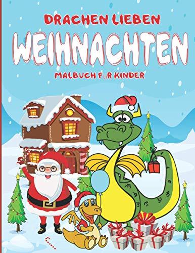Drachen lieben Weihnachten Malbuch für Kinder: niedliche Weihnachtsgeschenk-Idee für Kinder, die Drachen als Weihnachtsgeschenk lieben