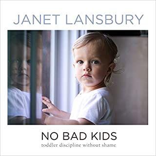 No Bad Kids     Toddler Discipline Without Shame              Written by:                                                                                                                                 Janet Lansbury                               Narrated by:                                                                                                                                 Janet Lansbury                      Length: 3 hrs and 29 mins     55 ratings     Overall 4.8