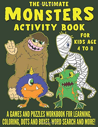 The Ultimate Monsters Activity Book for Kids Age 4-8: A Games And Puzzles Workbook For Learning, Coloring, Dots and Boxes, Word Search and More!
