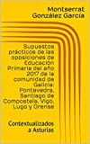 Supuestos prácticos de las oposiciones de Educación Primaria del año 2017 de la comunidad de Galicia: Pontevedra, Santiago de Compostela, Vigo, Lugo y Orense: Contextualizados a Asturias