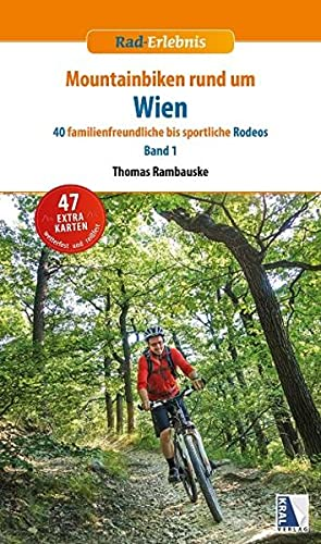 Mountainbiken rund um Wien: 40 familienfreundliche bis sportliche Rodeos Band 1 (3. Auflage)