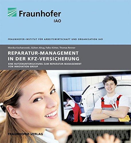 Reparatur-Management in der Kfz-Versicherung.: Eine Nutzenuntersuchung zum Reparatur-Management von Innovation Group.