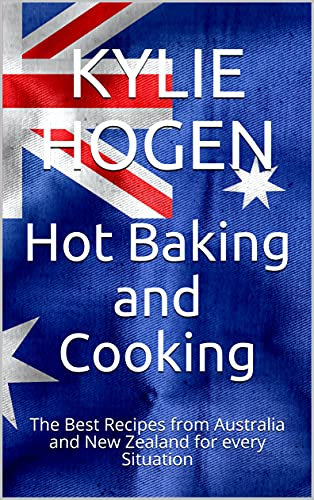 Hot Baking and Cooking: The Best Recipes from Australia and New Zealand for every Situation (English Edition)