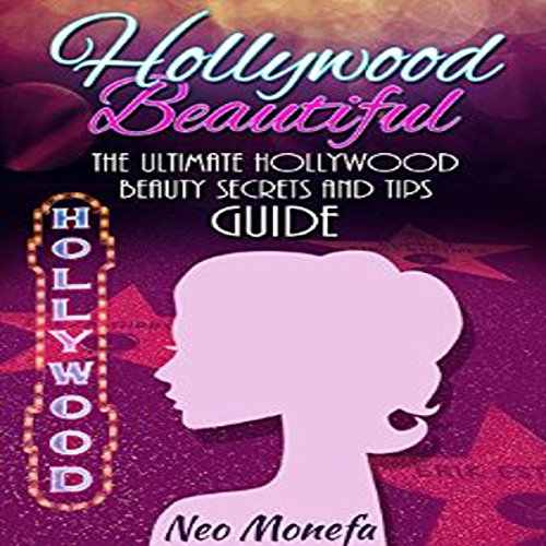 Hollywood Beautiful: The Ultimate Hollywood Celebrity Beauty Secrets and Tips Guide audiobook cover art